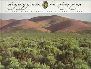 Singing Grass, Burning Sage: Discovering Washington's Shrub-Steppe